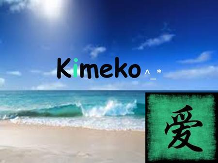 Kimeko ^_*. Location  located in the north western hemisphere  5 miles north of Brazil and 10 miles south of the Virgin Islands.