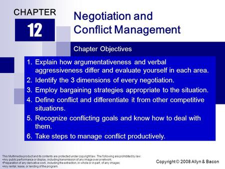 Copyright © 2008 Allyn & Bacon Negotiation and Conflict Management 12 CHAPTER Chapter Objectives This Multimedia product and its contents are protected.