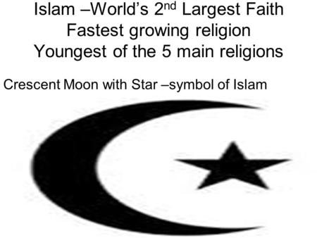 Islam Worlds 2nd Largest Faith Fastest Growing Religion Youngest