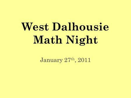 West Dalhousie Math Night January 27 th, 2011. Evening Agenda Welcome Parent Presentation Problem-Solving Mental Mathematics Manipulatives Classroom Experience.