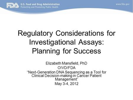 "Regulatory Considerations for Investigational Assays: Planning for Success Elizabeth Mansfield, PhD OIVD/FDA ""Next-Generation DNA Sequencing as a Tool."