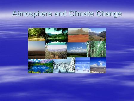 Atmosphere and Climate Change. Climate  Weather is the conditions that occur in the atmosphere are over a short period of time.  Climate is how the.