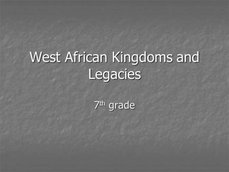 West African Kingdoms and Legacies 7 th grade. What do we do? In your assigned group.. In your assigned group.. Create a visual representation of West.