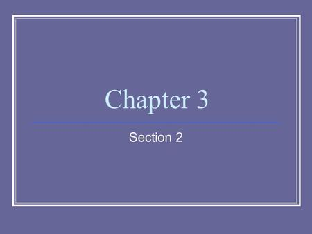 Chapter 3 Section 2.
