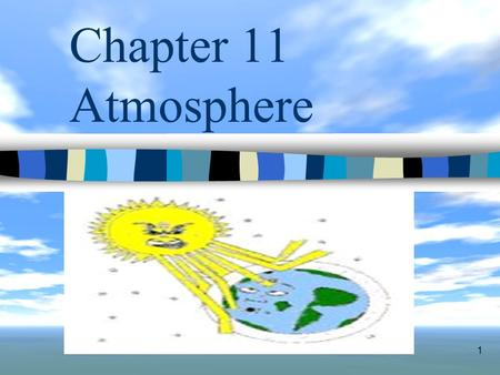 1 Chapter 11 Atmosphere. 2 I. Atmospheric Basics 1. The atmosphere is combined with several gasses. 2. About 99% of the atmosphere is composed of nitrogen.