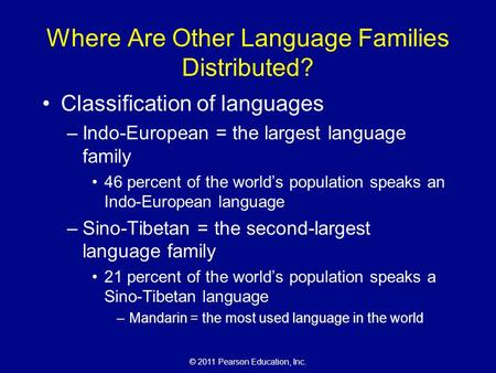 © 2011 Pearson Education, Inc. Where Are Other Language Families Distributed? Classification of languages –Indo-European = the largest language family.
