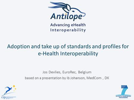 Adoption and take up of standards and profiles for e-Health Interoperability Jos Devlies, EuroRec, Belgium based on a presentation by Ib Johanson, MedCom,