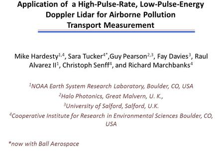 Application of a High-Pulse-Rate, Low-Pulse-Energy Doppler Lidar for Airborne Pollution Transport Measurement Mike Hardesty 1,4, Sara Tucker 4*,Guy Pearson.
