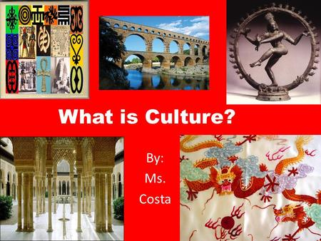 What is Culture? By: Ms. Costa A Way of Life: Culture is the set of beliefs, values, and practices that a group of people has in common. Religion Language.
