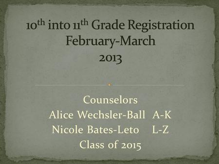 Counselors Alice Wechsler-Ball A-K Nicole Bates-Leto L-Z Class of 2015.