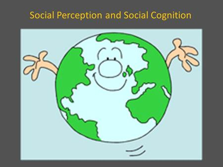 Social Perception and Social Cognition. Social perception – the process through which we try to understand other people and ourselves – People acquire.