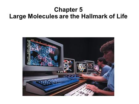 Chapter 5 Large Molecules are the Hallmark of Life.