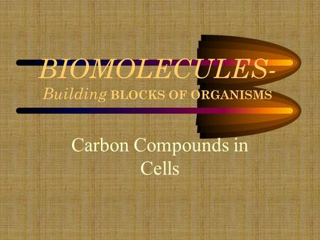 BIOMOLECULES- Building BLOCKS OF ORGANISMS Carbon Compounds in Cells.