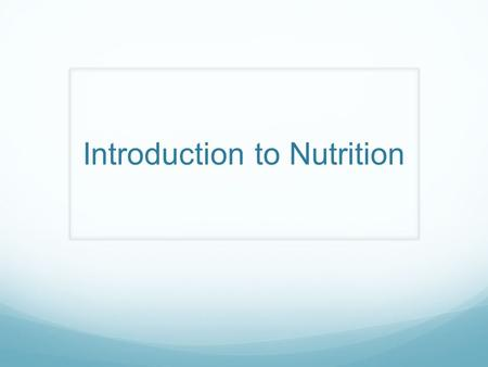 Introduction to Nutrition. What is Nutrition? Study of how our bodies uses food. Nutrients are food that your body needs to function. Some nutrients can.