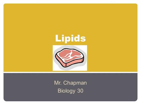 Lipids Mr. Chapman Biology 30.