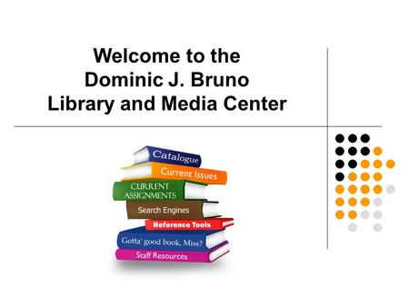 Welcome to the Dominic J. Bruno Library and Media Center.