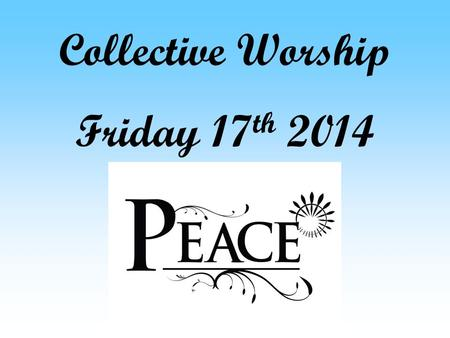 Collective Worship Friday 17 th 2014. Gather As we gather together let us make the sign of the cross – In the name of the Father and of the Son and of.
