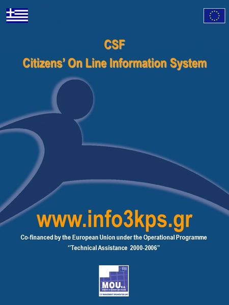 CSF Citizens' On Line Information System www.info3kps.gr Co-financed by the European Union under the Operational Programme ''Technical Assistance 2000-2006''