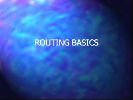 ROUTING BASICS. Why are Routers Necessary? One of the key components of the technical infrastructure of the network One of the key components of the technical.