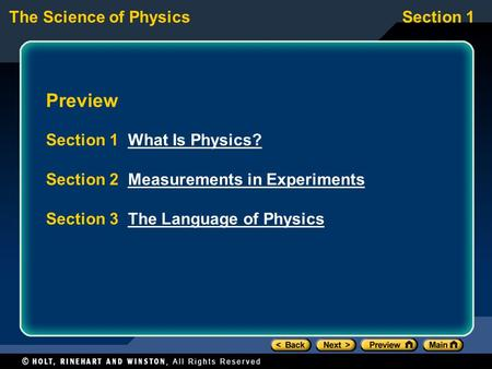The Science of PhysicsSection 1 Preview Section 1 What Is Physics?What Is Physics? Section 2 Measurements in ExperimentsMeasurements in Experiments Section.
