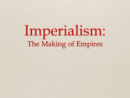 A. What is Imperialism?  Imperialism is: the process by which powerful countries build empires by dominating the political, economic and cultural life.