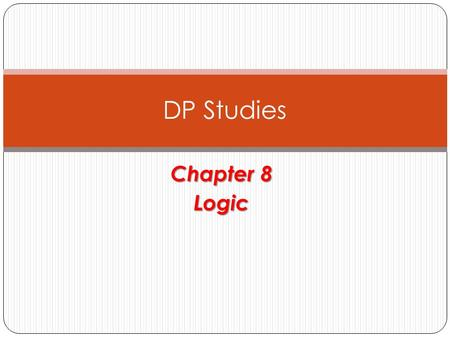Chapter 8 Logic DP Studies. Content A Propositions B Compound propositions C Truth tables and logical equivalence D Implication and equivalence E Converse,