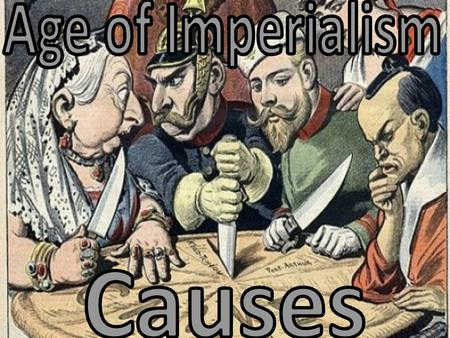 Age of Imperialism Causes