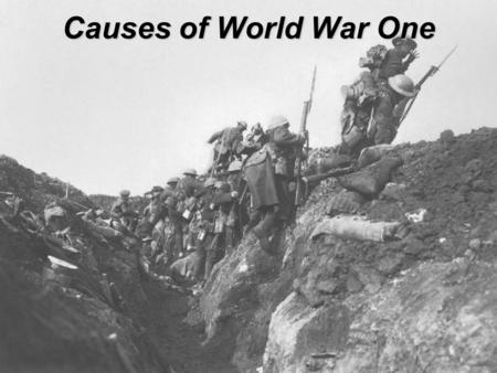 Causes of World War One. Today's Objective Understand the situation that allowed one assassination in Europe to start the Great War (later known as World.