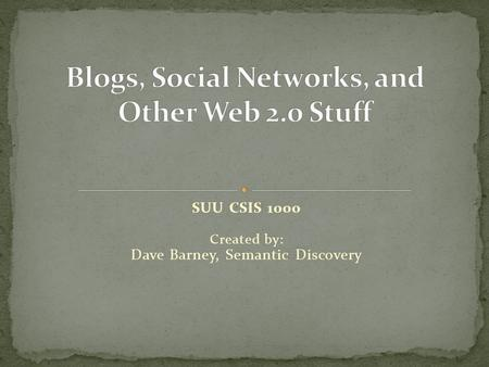 SUU CSIS 1000 Created by: Dave Barney, Semantic Discovery.