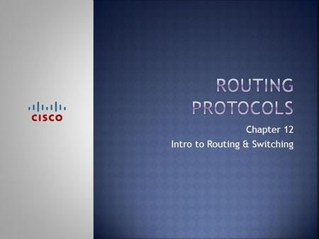 Chapter 12 Intro to Routing & Switching.  Upon completion of this chapter, you should be able to:  Read a routing table  Configure a static route 