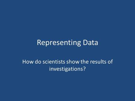 How do scientists show the results of investigations?