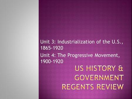 Unit 3: Industrialization of the U.S., 1865-1920 Unit 4: The Progressive Movement, 1900-1920.