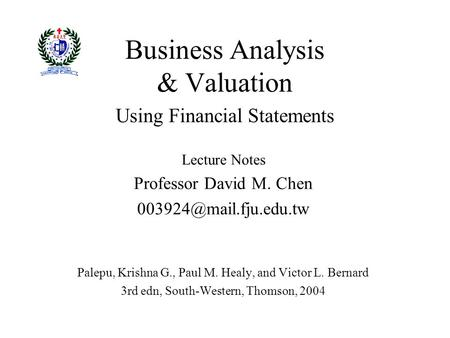 Business <strong>Analysis</strong> & Valuation Using <strong>Financial</strong> <strong>Statements</strong> Lecture Notes Professor David M. Chen Palepu, Krishna G., Paul M. Healy,