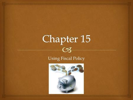 Using Fiscal Policy.   Fiscal Policy is the federal government's use of taxes and government spending to affect the economy.  There are three primary.