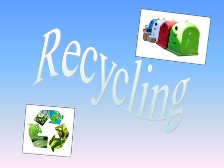 Recycling is involves processing used materials into new products.
