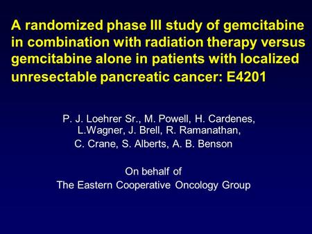 A randomized phase III study of gemcitabine in combination with radiation therapy versus gemcitabine alone in patients with localized unresectable pancreatic.