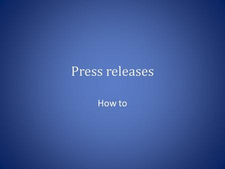 Press releases How to. What is a press release A press release is pseudo-news story, written in third person, that seeks to demonstrate to an editor or.