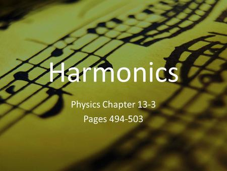 Harmonics Physics Chapter 13-3 Pages 494-503. A. Standing waves on a vibrating string Fundamental frequency – lowest frequency of vibration of a standing.