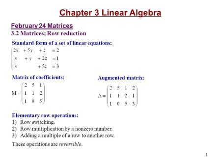 1 February 24 Matrices 3.2 Matrices; Row reduction Standard form of a set of linear equations: Chapter 3 Linear Algebra Matrix of coefficients: Augmented.