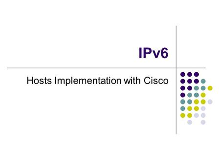 IPv6 Hosts Implementation with Cisco. Internetworking <strong>MS</strong>- Windows with IPv6.