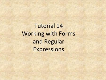 Tutorial 14 Working with Forms and Regular Expressions.