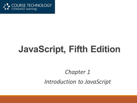 JavaScript, Fifth Edition Chapter 1 Introduction to JavaScript.