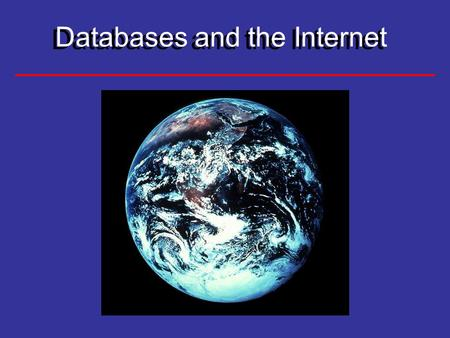 Databases and the Internet. Lecture Objectives Databases and the Internet Characteristics and Benefits of Internet Server-Side vs. Client-Side Special.