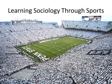 Learning Sociology Through Sports. Sociology Sociology is the scientific study of society and social behavior We focus on the group rather than the individual.