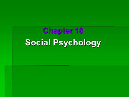 Chapter 18 Social Psychology. Social Thinking  Social Psychology  scientific study of how we think about, influence, and relate to one another  Attribution.