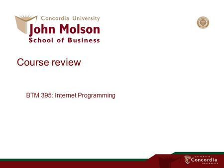 Course review BTM 395: Internet Programming. What you have learnt in this course.