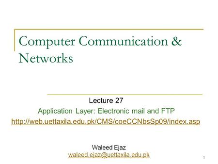 1 Computer Communication & Networks Lecture 27 Application Layer: Electronic mail and FTP  Waleed.