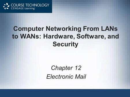 Computer Networking From LANs to WANs: Hardware, Software, and Security Chapter 12 Electronic Mail.