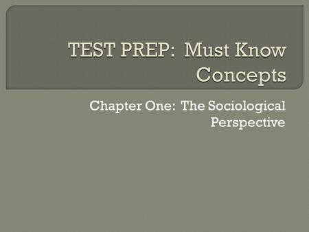 Chapter One: The Sociological Perspective.  The scientific study of society and human behavior. The science of describing social relationships. It is.