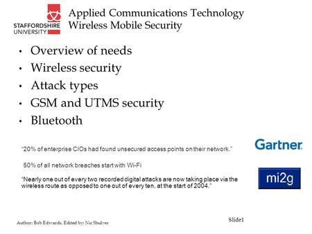 Author: Bob Edwards, Edited by: Nic Shulver Applied Communications Technology Wireless Mobile <strong>Security</strong> Overview of needs Wireless <strong>security</strong> Attack types.